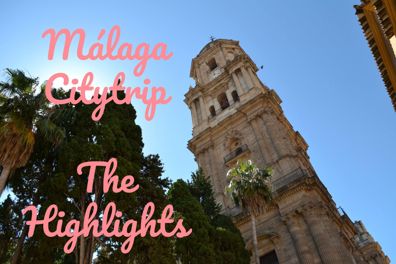 Málaga citytrip highlights
